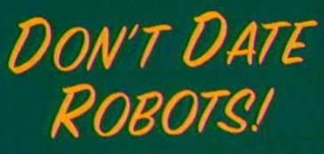 Don't Date Robots!